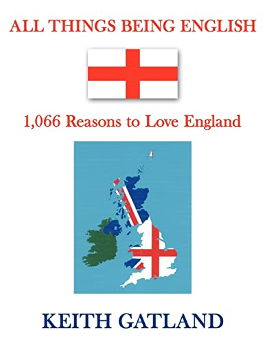 All Things Being English: 1,066 Reasons to Love England: Keith Gatland