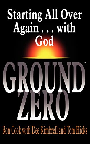 GROUND ZERO Starting All Over Again . . . with God: Tom Hicks