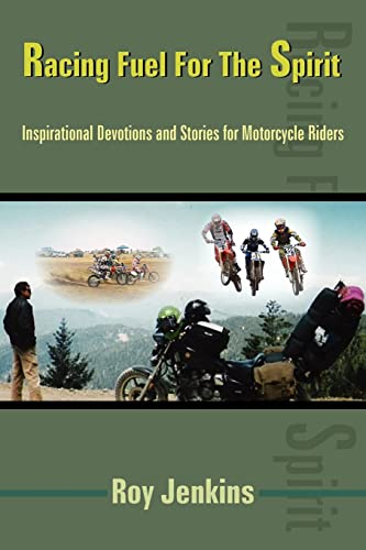 Racing Fuel for the Spirit: Inspirational Devotions and Stories for Motorcycle Riders: Roy Jenkins