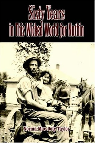 Sixty Years in This Wicked World for Nuthin: Norma Mae Doty Taylor