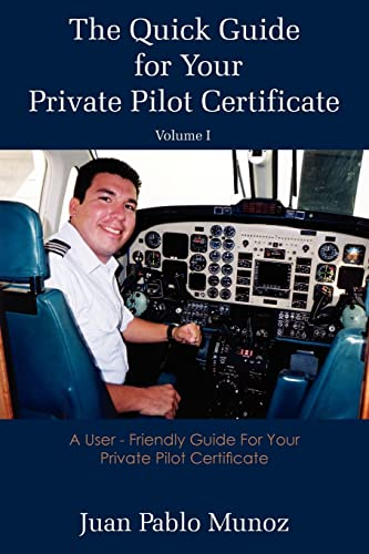 9781420845600: The Quick Guide for Your Private Pilot Certificate Volume I: A User - Friendly Guide For Your Private Pilot Certificate