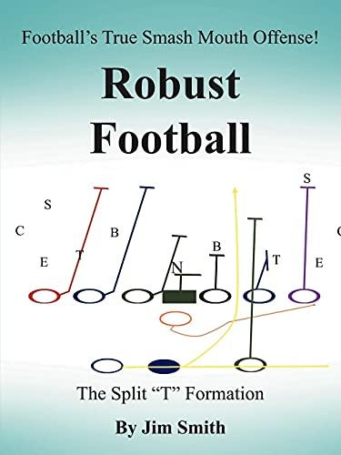 Football's True Smash Mouth Offense! Robust Football: Smith, Jim, Jr.