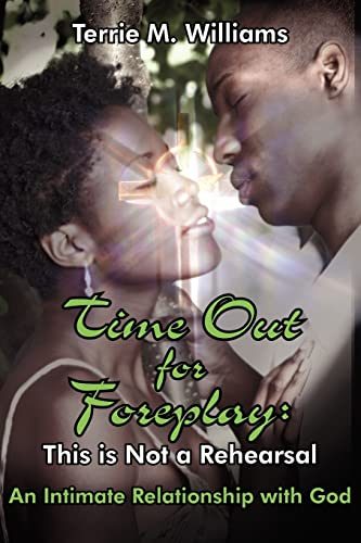 9781420847239: Time Out for Foreplay: This is Not a Rehearsal: An Intimate Relationship with God