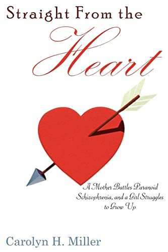 9781420847321: Straight From the Heart: A Mother Battles Paranoid Schizophrenia, and a Girl Struggles to Grow Up