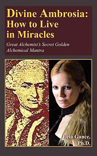 9781420847567: Divine Ambrosia: How to Live in Miracles: Great Alchemist's Secret Golden Alchemical Mantra
