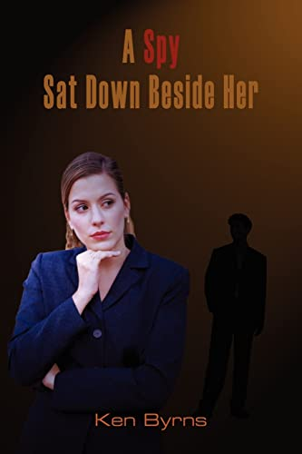 A Spy Sat Down Beside Her: Byrns, Ken