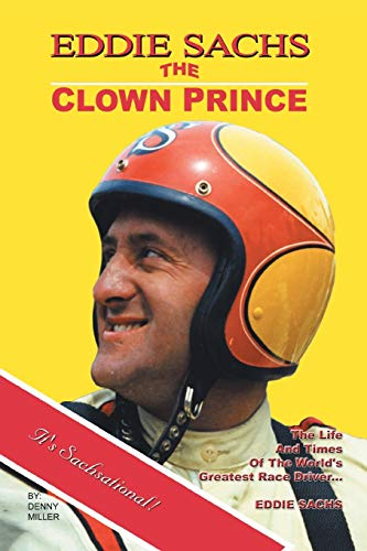 9781420848946: Eddie Sachs: The Clown Prince of Racing: The Life And Times Of The World's Greatest Race Driver