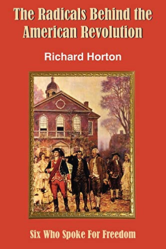 9781420849189: The Radicals Behind the American Revolution: Six Who Spoke for Freedom