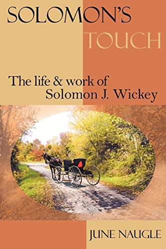 Solomon's Touch: The life and work of Solomon J. Wickey: Naugle, June