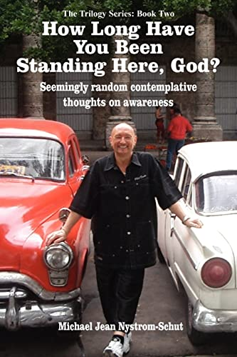 How Long Have You Been Standing Here, God?: Michael Nystrom-Schut