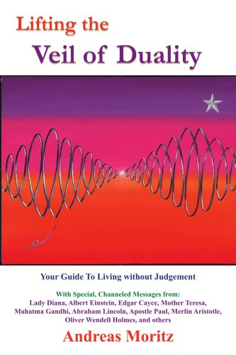 9781420851328: Lifting the Veil of Duality: Your Guide To Living without Judgement