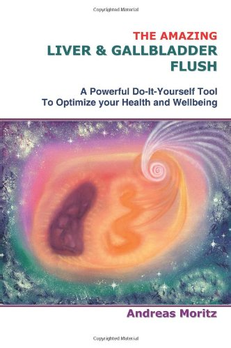 9781420851427: The Amazing Liver & Gallbladder Flush: A Powerful Do-It-Yourself Tool To Optimize your Health and Wellbeing.