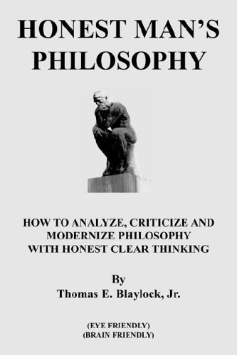 9781420851519: HONEST MAN'S PHILOSOPHY: HOW TO ANALYZE, CRITICIZE AND MODERNIZE PHILOSOPHY WITH HONEST CLEAR THINKING