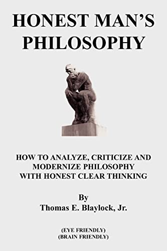 9781420851526: HONEST MAN'S PHILOSOPHY: HOW TO ANALYZE, CRITICIZE AND MODERNIZE PHILOSOPHY WITH HONEST CLEAR THINKING