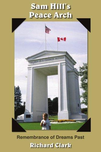 9781420851687: Sam Hill's Peace Arch: Remembrance of Dreams Past