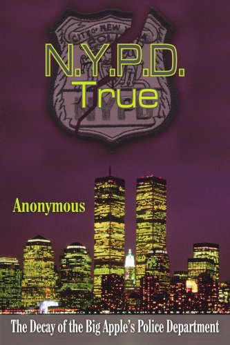 N.Y.P.D. True: The Decay of the Big Apple's Police Department: Anonymous