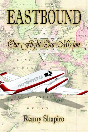 Eastbound: Our Flight - Our Mission: Shapiro, Renny