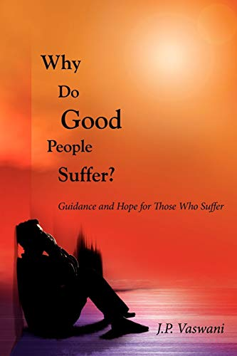 Why Do Good People Suffer Guidance and Hope for Those Who Suffer: J. P. Vaswani