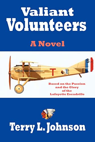 9781420855876: Valiant Volunteers: A Novel Based on the Passion and the Glory of the Lafayette Escadrille