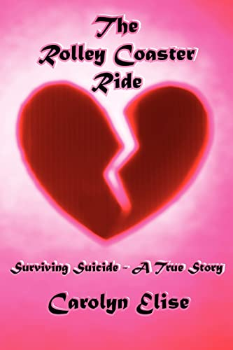 9781420857153: The Rolley Coaster Ride: Surviving Suicide - A True Story