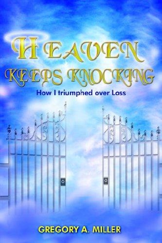 HEAVEN KEEPS KNOCKING: Gregory A. Miller
