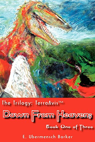 The Trilogy: Terraavis: Down from Heaven Book One of Three: E. Ubermensch Barker