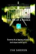 9781420860320: Through The Eye Of A Needle: Discovering the Joy, Happiness and Freedom that Lie Beyond Material Success