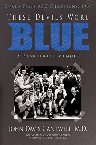 These Devils Wore Blue: A Basketball Memoir: M.D. John Davis