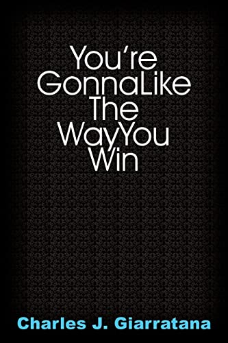 You're Gonna Like The Way You Win: Charles J. Giarratana