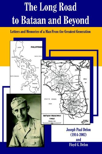 The Long Road to Bataan and Beyond: Letters and Memories of a Man from the Greatest Generation: ...