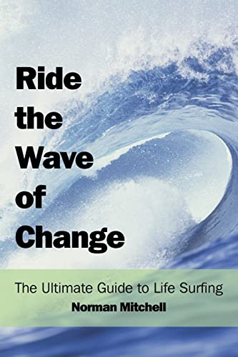 9781420863826: Ride the Wave of Change: The Ultimate Guide to Life Surfing