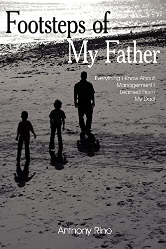 9781420864014: Footsteps of My Father: Everything I Know About Management I Learned From My Dad