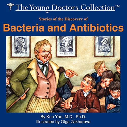 Stories of the Discovery of Bacteria and Antibiotics: The Young Doctors Collection: Kun Yan