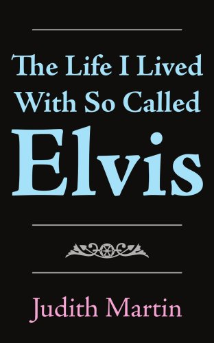 The Life I Lived With So Called Elvis (1420866419) by JUDITH MARTIN