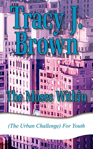 The Moses Within: (The Urban Challenge) For Youth: Brown, Tracy