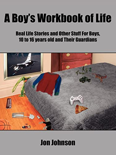 9781420867138: A Boy's Workbook of Life: Real Life Stories and Other Stuff For Boys, 10 to 16 years old and Their Guardians
