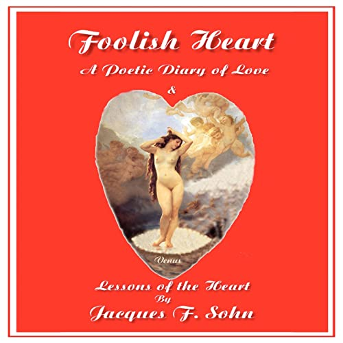 Foolish Heart: A Poetic Diary of Love: Jacques Sohn