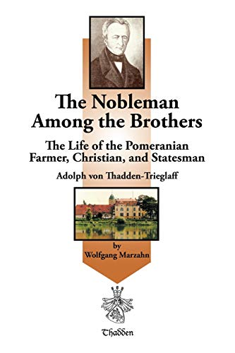 9781420871104: The Nobleman Among the Brothers: The Life of the Pomeranian Farmer, Christian, and Statesman Adolph von Thadden-Trieglaff