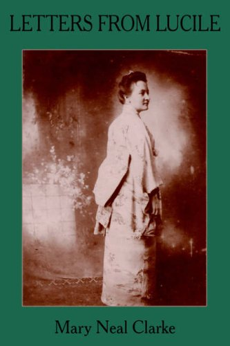 9781420871654: LETTERS FROM LUCILE: Life and Letters of Lucile Daniel Clarke 1876-1933 Missionary to Japan 1899-1933