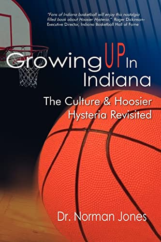 9781420872354: Growing UP In Indiana: The Culture & Hoosier Hysteria Revisited