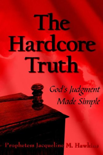 The Hardcore Truth: God's Judgment Made Simple: Hawkins, Jacqueline M