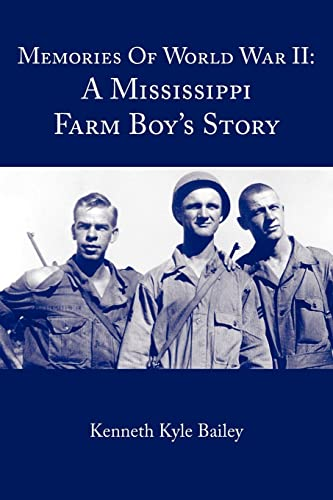 Memories Of World War II: A Mississippi Farm Boy's Story (1420876090) by Kenneth Bailey
