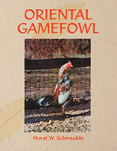 Oriental Gamefowl: A Guide for the Sportsman, Poultryman and Exhibitor of Rare Poultry Species and ...