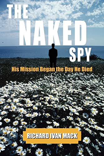 9781420876871: THE NAKED SPY: His Mission Began the Day He Died