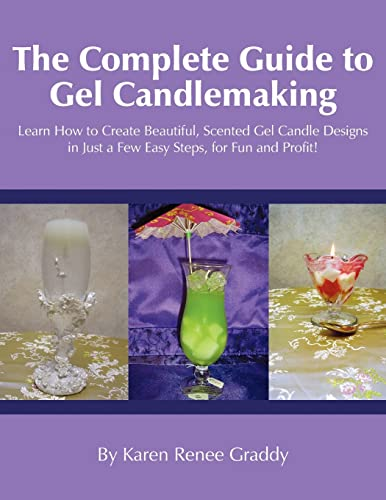 9781420877922: The Complete Guide to Gel Candlemaking: Learn How to Create Beautiful, Scented Gel Candle Designs in Just a Few Easy Steps, for Fun and Profit!