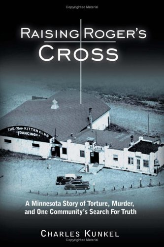 Raising Roger's Cross : A Minnesota Story of Torture, Murder, and One Community's Search ...