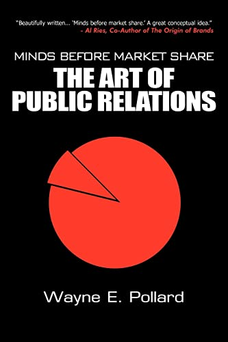Minds Before Market Share: The Art of Public Relations: Pollard, Wayne