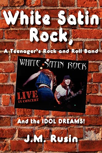 WHI Satin Rock, A Teenager's Rock and Roll Band: And the IDOL DREAMS!: Jean Rusin