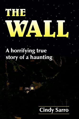 9781420880373: The Wall: A horrifying true story of a haunting