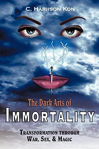 The Dark Arts of Immortality: Transformation Through: C. Hariison Kon